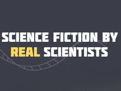 Science Fiction by REAL Scientists